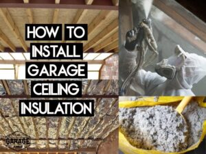 How to Install Garage Ceiling Insulation