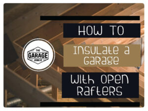 How To Insulate a Garage With Open Rafters